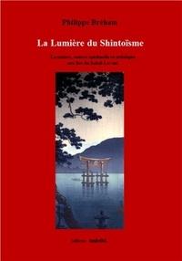 La lumière du shintoïsme- La nature, source spirituelle et artistique aux îles du Soleil-Levant - Philippe Breham |