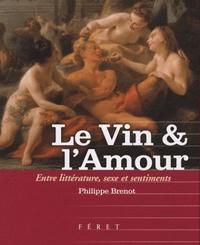 Philippe Brenot - Le Vin & l'Amour - Entre littérature, sexe et sentiments.