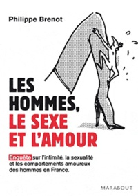 Philippe Brenot - Les hommes, le sexe et l'amour - Enquête sur l'intimité, la sexualité et les comportements amoureux des hommes en France.