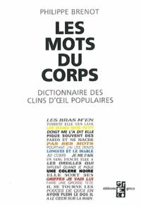 Philippe Brenot - Les Mots du corps - Dictionnaire des clins d'oeil populaires.