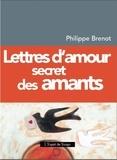 Philippe Brenot - Lettres d'amour secret des amants.
