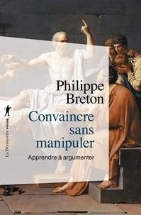 Philippe Breton - Convaincre sans manipuler - Apprendre à argumenter.