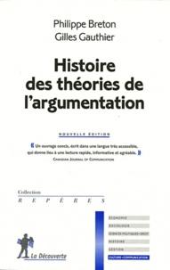 Philippe Breton et Gilles Gauthier - Histoire des théories de l'argumentation - Nouvelle édition.