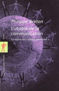 """Philippe Breton - L'utopie de la communication - Le mythe du """"village planétaire""""."""