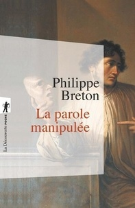 Philippe Breton - La parole manipulée.