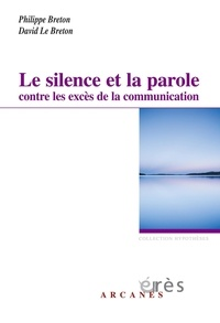 Philippe Breton et David Le Breton - Le silence et la parole contre les excès de la communication.