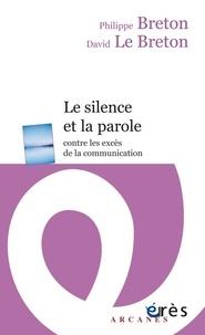 Philippe Breton et David Le Breton - Le silence et la parole - Contre les excès de la communication.