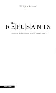 Philippe Breton - Les refusants - Comment refuse-t-on d'être un exécuteur ?.