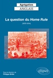 Philippe Brillet - La question du Home Rule (1870-1914) Agrégation Anglais.