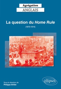 Philippe Brillet - La question du Home Rule (1870-1914) Agrégation Anglais.