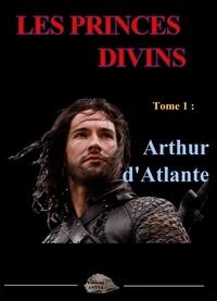 Philippe Briolant - Les princes divins Tome 1 : Arthur d'Atlante.