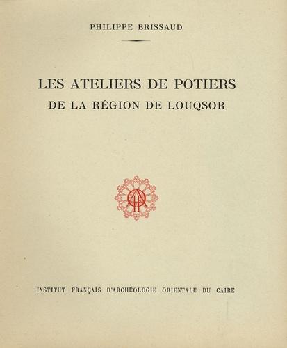 Philippe Brissaud - Les ateliers de potiers de la région de Louqsor.
