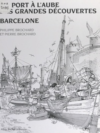 Philippe Brochard et Pierre Brochard - Barcelone, un port à l'aube des grandes découvertes.