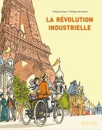 Philippe Brochard et Thibaud Guyon - La Révolution industrielle.