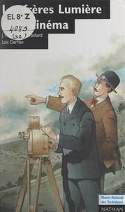 Philippe Brochard et Jacques Foiret - Les frères Lumière et le cinéma.
