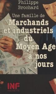 Philippe Brochard et Daniel Sassier - Une famille de marchands et industriels du Moyen Âge à nos jours.