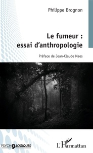 Philippe Brognon - Le fumeur : essai d'anthropologie.