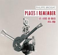 Philippe Brossat - Places I remember - Les lieux du rock 1954-1980.
