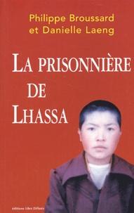 Philippe Broussard et Danielle Laeng - La prisonnière de Lhassa.