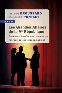 Philippe Broussard et Jean-Marie Pontaut - Les grandes affaires de la Ve République - Scandales, écoutes, morts suspectes.
