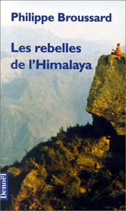 Philippe Broussard - Les rebelles de l'Himalaya.