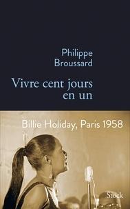 Philippe Broussard - VIvre cent jours en un.