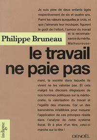 Philippe Bruneau - Le travail ne paie pas.