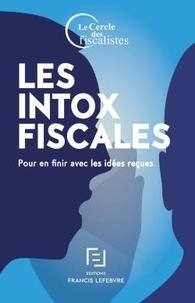 Philippe Bruneau et Jean-François Desbuquois - Les intox fiscales - Pour en finir avec les idées reçues.