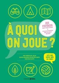Philippe Brunel - A quoi on joue ? - 100 idées de jeux simplissimes pour fatiguer vos enfants.