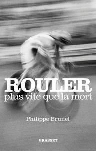 Philippe Brunel - Rouler plus vite que la mort.