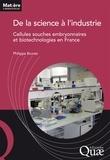 Philippe Brunet - De la science à l'industrie - Cellules souches embryonnaires et biotechnologies en France.