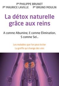 Philippe Brunet et Maurice Laville - La détox naturelle grâce aux reins - A comme Albumine, E comme Elimination, S comme Sel... Les maladies que l'on peut éviter, la greffe qui change des vies.