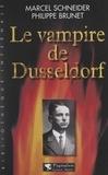 Philippe Brunet et Marcel Schneider - Le vampire de Düsseldorf.