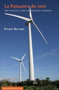 Philippe Bruyerre - La Puissance du vent - Des moulins à vent aux éoliennes modernes.