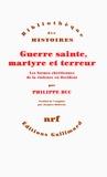 Philippe Buc - Guerre sainte, martyre et terreur - Les formes chrétiennes de la violence en Occident.