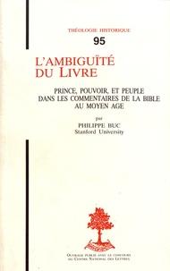 Philippe Buc - L'ambiguïté du Livre - Prince, pouvoir et peuple dans les commentaires de la Bible au Moyen Age.