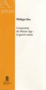 Philippe Buc - L'empreinte du Moyen Age : la guerre sainte.
