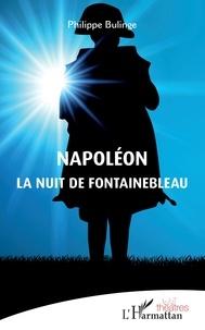 Philippe Bulinge - Napoléon - La nuit de Fontainebleau.