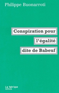 Philippe Buonarroti - Conspiration pour l'égalité dite de Babeuf.