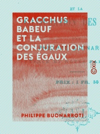 Philippe Buonarroti et Arthur Ranc - Gracchus Babeuf et la Conjuration des Égaux.