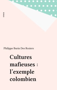 Philippe Burin des Roziers - Cultures mafieuses - L'exemple colombien.