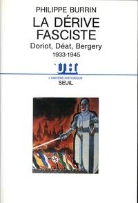 Philippe Burrin - La Dérive fasciste - Doriot, Déat, Bergery, 1933-1945.