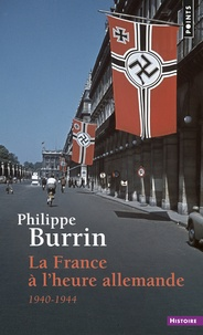 Philippe Burrin - La France à l'heure allemande - 1940-1944.