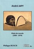 Philippe Busch - André Japy - Pilote de records (1904-1974).