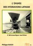 Philippe Busch - L'épopée des hydravions Latham - L'Aéronautique maritime.