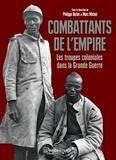 Philippe Buton et Marc Michel - Combattants de l'Empire - Les troupes coloniales dans la Grande Guerre.