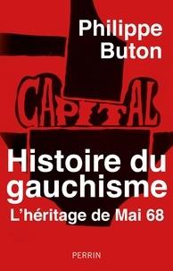 Philippe Buton - Histoire du gauchisme - L'héritage de Mai 68.