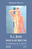 Philippe Buton - La Joie douloureuse - La Libération de la France.