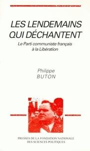 Philippe Buton - Les lendemains qui déchantent - Le Parti communiste français à la Libération.