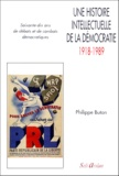 Philippe Buton - Une histoire intellectuelle de la démocratie, 1918-1989.
